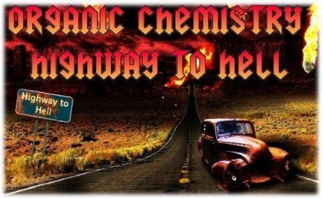 Organic Chemistry Highway to Hell